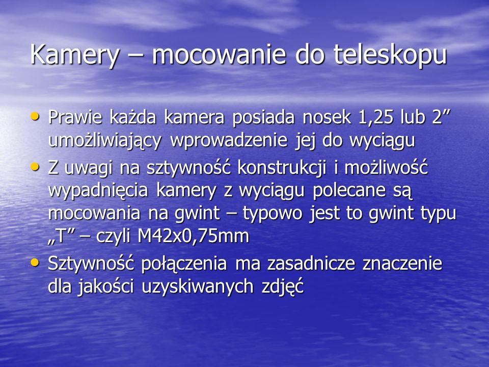 Kamery – mocowanie do teleskopu Prawie każda kamera posiada nosek 1,25 lub 2 umożliwiający wprowadzenie jej do wyciągu Prawie każda kamera posiada nos