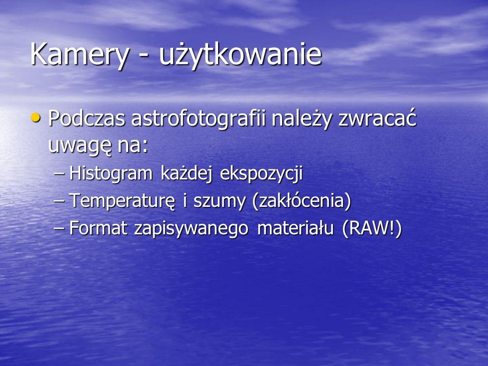 Kamery - użytkowanie Podczas astrofotografii należy zwracać uwagę na: Podczas astrofotografii należy zwracać uwagę na: –Histogram każdej ekspozycji –T