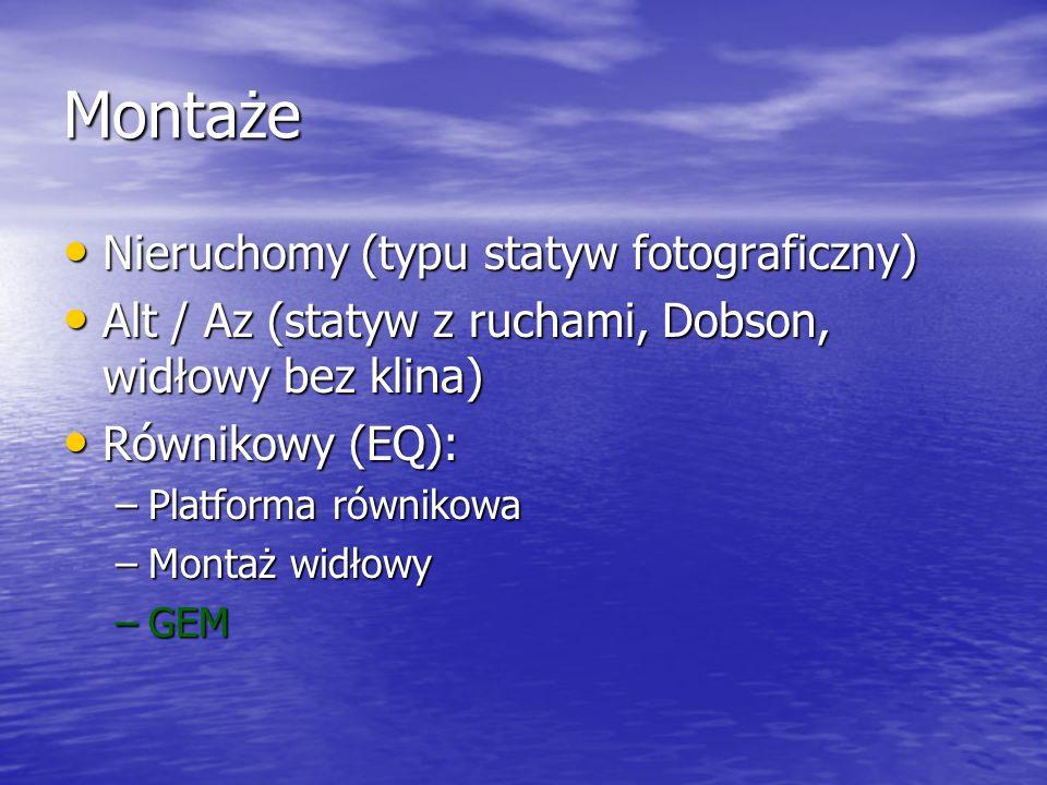 Montaże Nieruchomy (typu statyw fotograficzny) Nieruchomy (typu statyw fotograficzny) Alt / Az (statyw z ruchami, Dobson, widłowy bez klina) Alt / Az