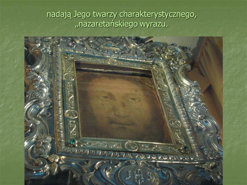 nadają Jego twarzy charakterystycznego, nazaretańskiego wyrazu.