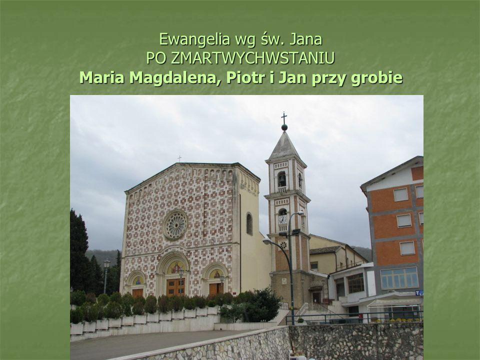 Ewangelia wg św. Jana PO ZMARTWYCHWSTANIU Maria Magdalena, Piotr i Jan przy grobie