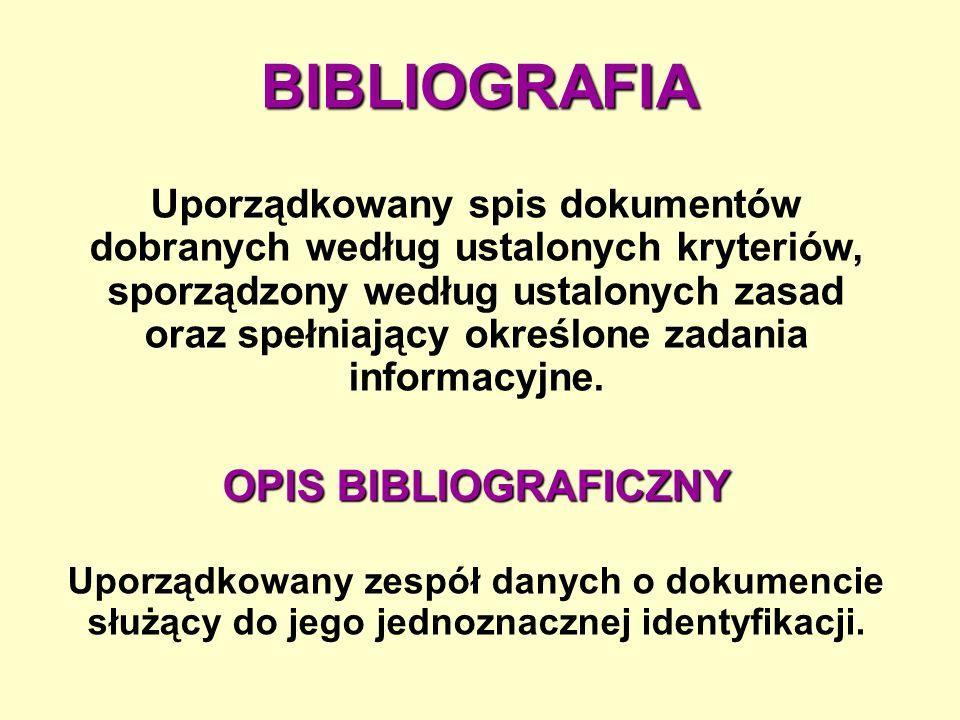 BIBLIOGRAFIA Uporządkowany spis dokumentów dobranych według ustalonych kryteriów, sporządzony według ustalonych zasad oraz spełniający określone zadania informacyjne.