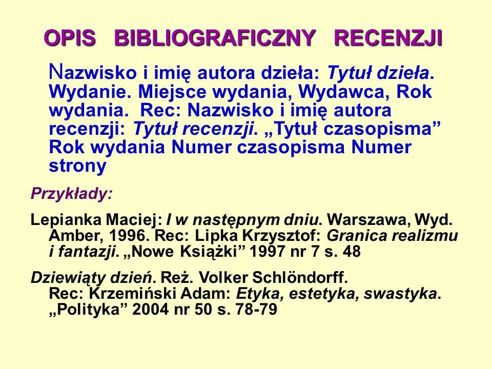 OPIS BIBLIOGRAFICZNY RECENZJI N azwisko i imię autora dzieła: Tytuł dzieła.