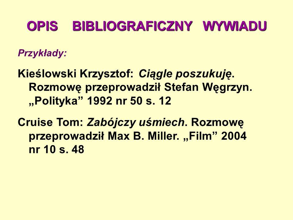 OPIS BIBLIOGRAFICZNY WYWIADU Przykłady: Kieślowski Krzysztof: Ciągle poszukuję.