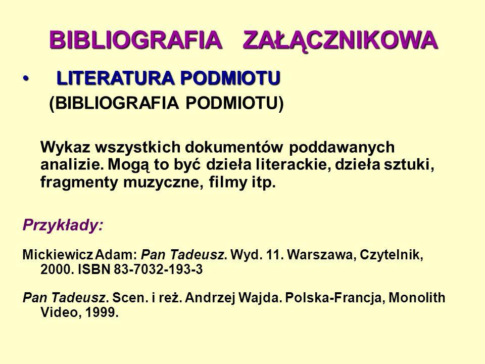 BIBLIOGRAFIA ZAŁĄCZNIKOWA LITERATURA PODMIOTU LITERATURA PODMIOTU (BIBLIOGRAFIA PODMIOTU) Wykaz wszystkich dokumentów poddawanych analizie.