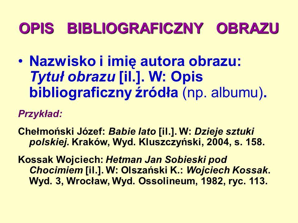 OPIS BIBLIOGRAFICZNY OBRAZU Nazwisko i imię autora obrazu: Tytuł obrazu [il.].