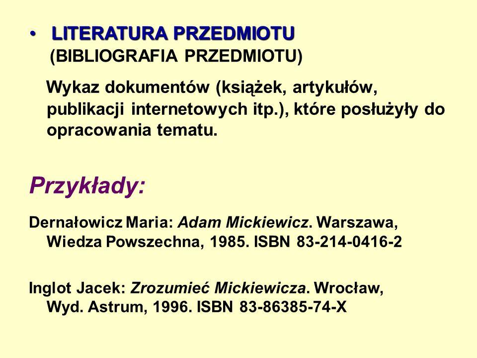 LITERATURA PRZEDMIOTU LITERATURA PRZEDMIOTU (BIBLIOGRAFIA PRZEDMIOTU) Wykaz dokumentów (książek, artykułów, publikacji internetowych itp.), które posłużyły do opracowania tematu.