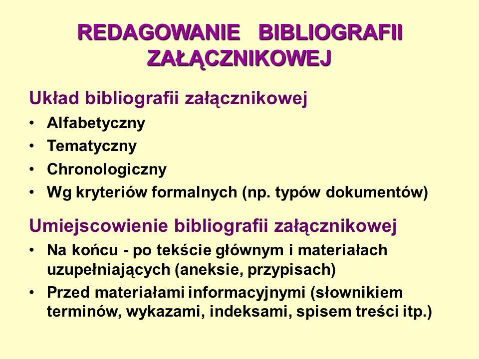 REDAGOWANIE BIBLIOGRAFII ZAŁĄCZNIKOWEJ Układ bibliografii załącznikowej Alfabetyczny Tematyczny Chronologiczny Wg kryteriów formalnych (np.