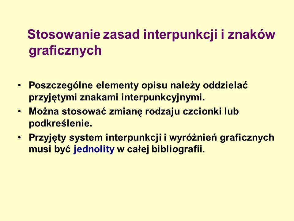 Stosowanie zasad interpunkcji i znaków graficznych Poszczególne elementy opisu należy oddzielać przyjętymi znakami interpunkcyjnymi.