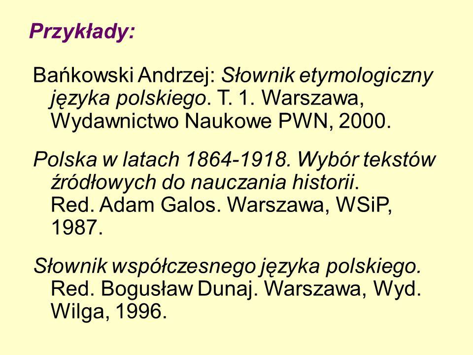 Przykłady: Bańkowski Andrzej: Słownik etymologiczny języka polskiego.