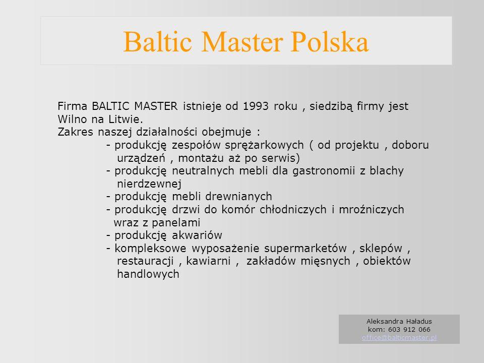 Baltic Master Polska Firma BALTIC MASTER istnieje od 1993 roku, siedzibą firmy jest Wilno na Litwie. Zakres naszej działalności obejmuje : - produkcję