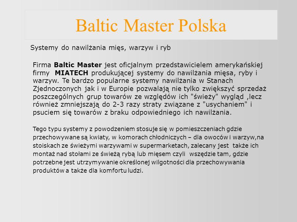 Baltic Master Polska Systemy do nawilżania mięs, warzyw i ryb Firma Baltic Master jest oficjalnym przedstawicielem amerykańskiej firmy MIATECH produkującej systemy do nawilżania mięsa, ryby i warzyw.