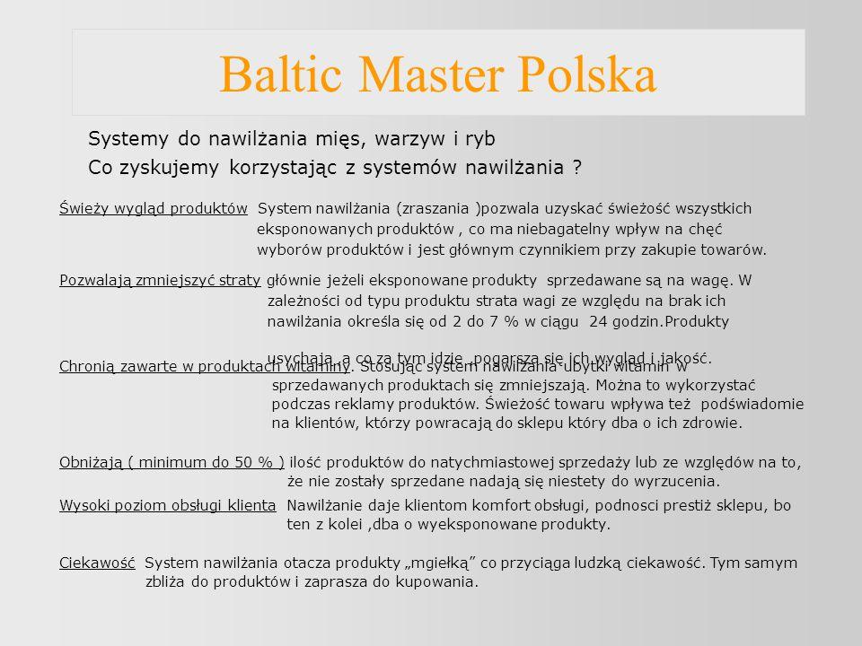 Baltic Master Polska Systemy do nawilżania mięs, warzyw i ryb Co zyskujemy korzystając z systemów nawilżania ? Świeży wygląd produktów System nawilżan