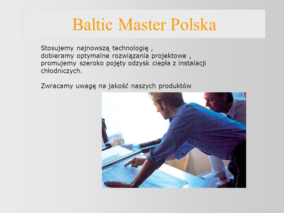 Baltic Master Polska Stosujemy najnowszą technologię, dobieramy optymalne rozwiązania projektowe, promujemy szeroko pojęty odzysk ciepła z instalacji