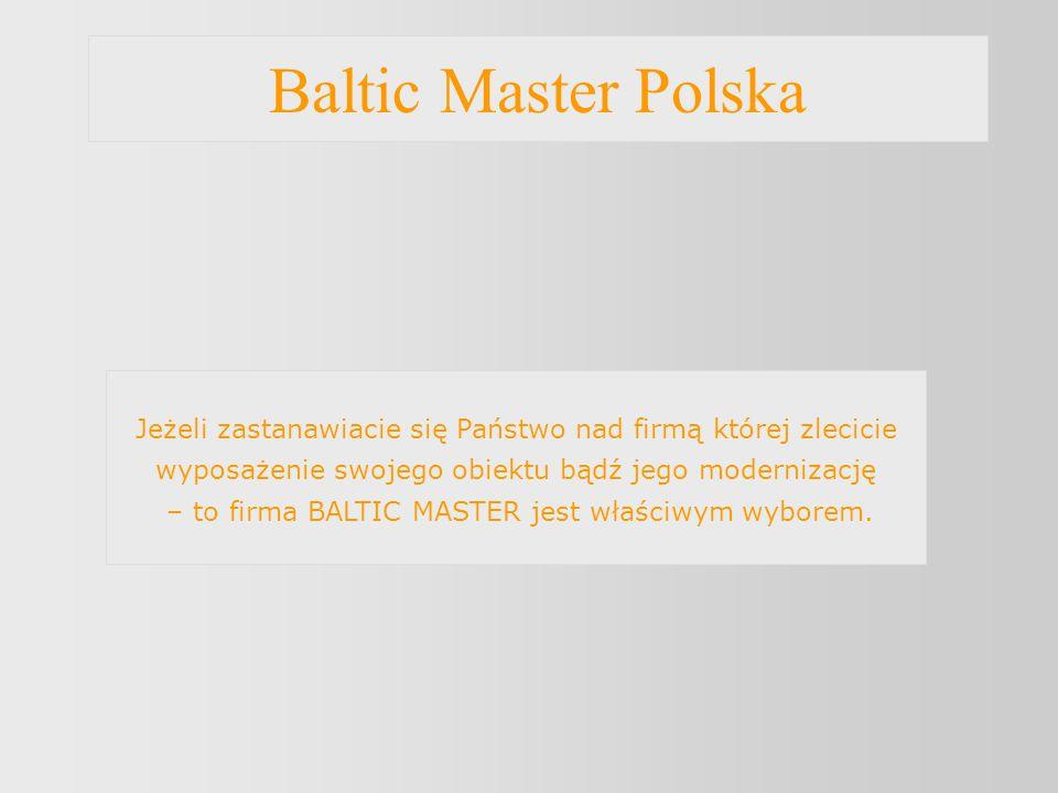 Baltic Master Polska Jeżeli zastanawiacie się Państwo nad firmą której zlecicie wyposażenie swojego obiektu bądź jego modernizację – to firma BALTIC M
