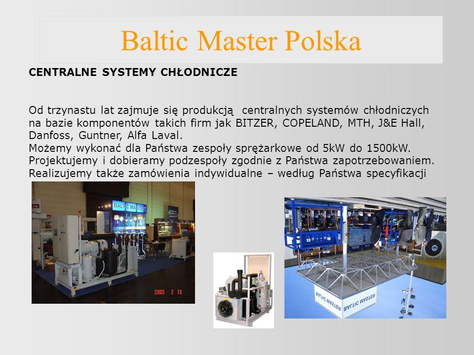 Baltic Master Polska CENTRALNE SYSTEMY CHŁODNICZE Od trzynastu lat zajmuje się produkcją centralnych systemów chłodniczych na bazie komponentów takich firm jak BITZER, COPELAND, MTH, J&E Hall, Danfoss, Guntner, Alfa Laval.