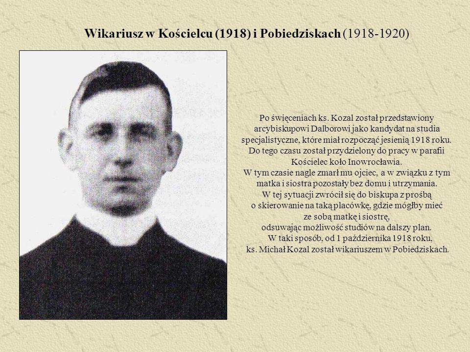Wikariusz w Kościelcu (1918) i Pobiedziskach (1918-1920) Po święceniach ks. Kozal został przedstawiony arcybiskupowi Dalborowi jako kandydat na studia
