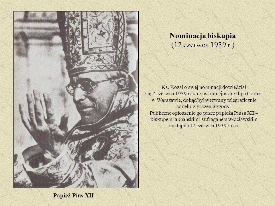 Nominacja biskupia (12 czerwca 1939 r.) Ks. Kozal o swej nominacji dowiedział się 7 czerwca 1939 roku z ust nuncjusza Filipa Cortesi w Warszawie, doką