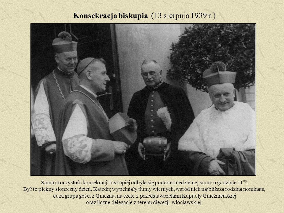 Konsekracja biskupia (13 sierpnia 1939 r.) Sama uroczystość konsekracji biskupiej odbyła się podczas niedzielnej sumy o godzinie 11 00. Był to piękny