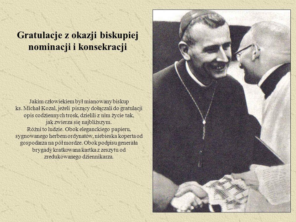 Jakim człowiekiem był mianowany biskup ks. Michał Kozal, jeżeli piszący dołączali do gratulacji opis codziennych trosk, dzielili z nim życie tak, jak