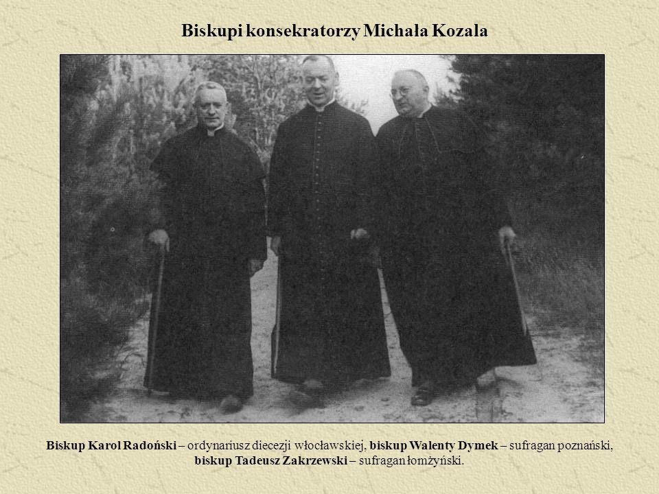 Biskupi konsekratorzy Michała Kozala Biskup Karol Radoński – ordynariusz diecezji włocławskiej, biskup Walenty Dymek – sufragan poznański, biskup Tade