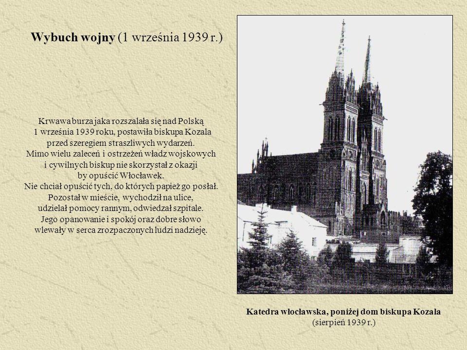 Wybuch wojny (1 września 1939 r.) Katedra włocławska, poniżej dom biskupa Kozala (sierpień 1939 r.) Krwawa burza jaka rozszalała się nad Polską 1 wrze