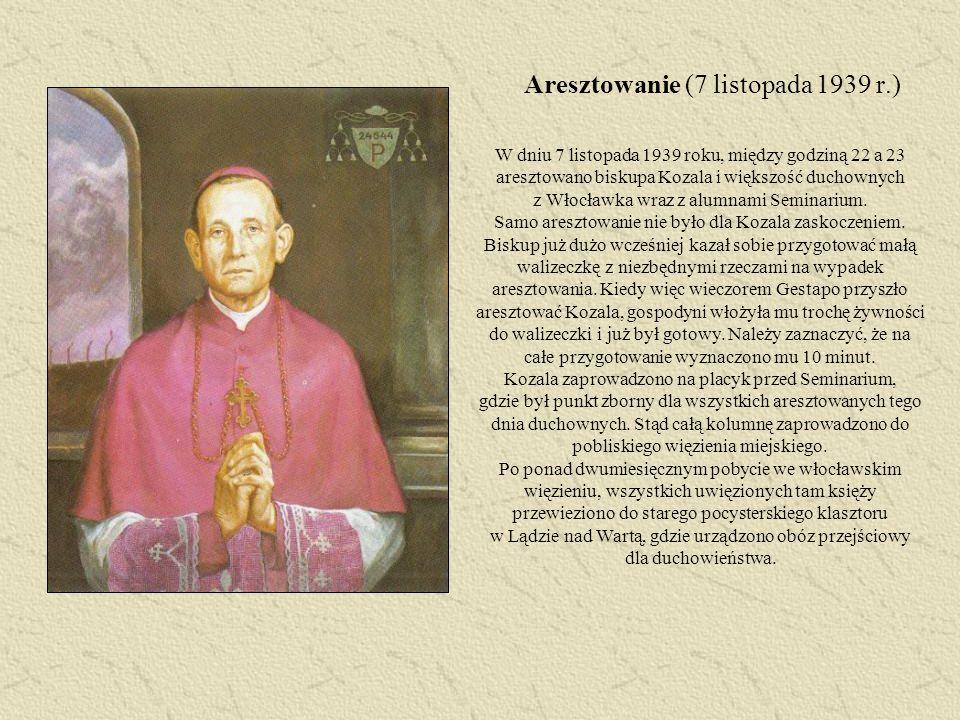 Aresztowanie (7 listopada 1939 r.) W dniu 7 listopada 1939 roku, między godziną 22 a 23 aresztowano biskupa Kozala i większość duchownych z Włocławka