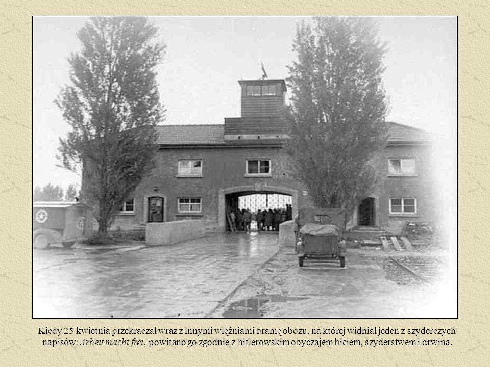 Kiedy 25 kwietnia przekraczał wraz z innymi więźniami bramę obozu, na której widniał jeden z szyderczych napisów: Arbeit macht frei, powitano go zgodn