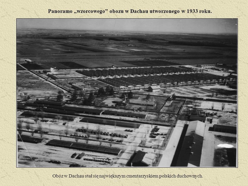 Panoramo wzorcowego obozu w Dachau utworzonego w 1933 roku. Obóz w Dachau stał się największym cmentarzyskiem polskich duchownych.