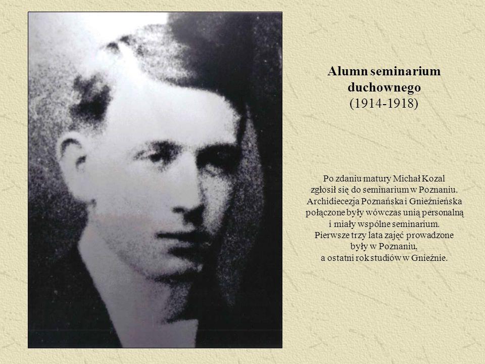 Alumn seminarium duchownego (1914-1918) Po zdaniu matury Michał Kozal zgłosił się do seminarium w Poznaniu. Archidiecezja Poznańska i Gnieźnieńska poł