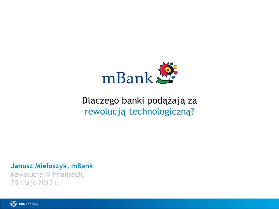 Dlaczego banki podążają za rewolucją technologiczną? Janusz Mieloszyk, mBank Rewolucja w finansach, 29 maja 2012 r.