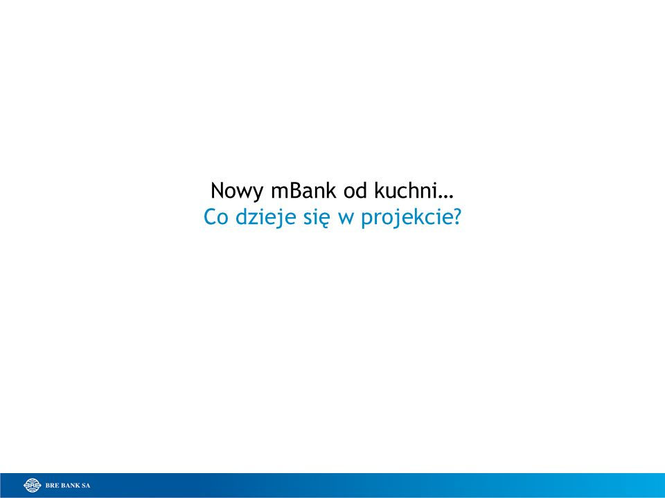 Nowy mBank od kuchni… Co dzieje się w projekcie?