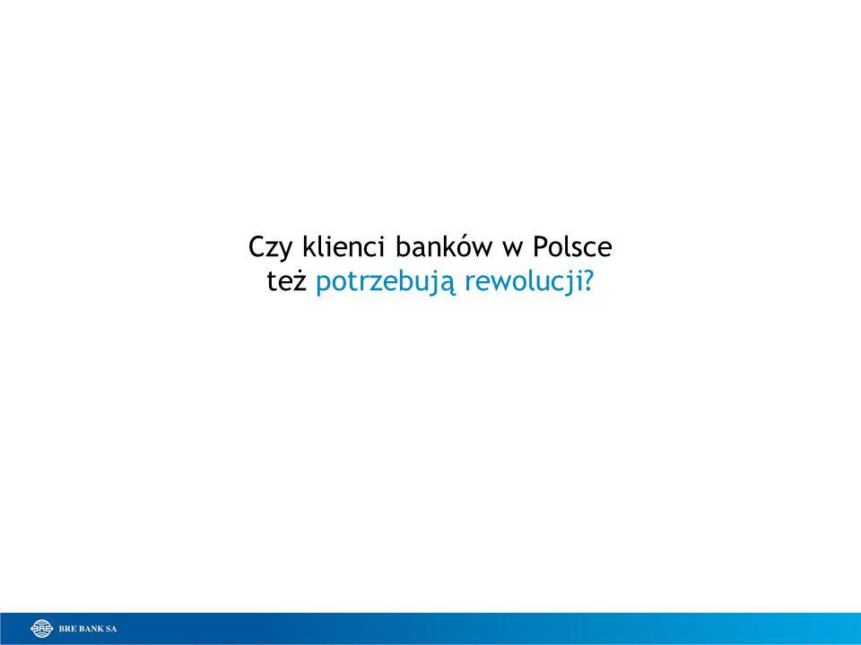 Czy klienci banków w Polsce też potrzebują rewolucji