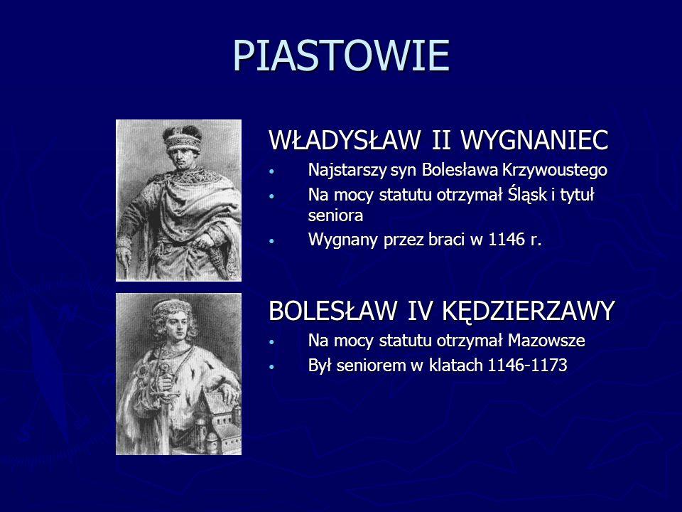 PIASTOWIE WŁADYSŁAW II WYGNANIEC Najstarszy syn Bolesława Krzywoustego Na mocy statutu otrzymał Śląsk i tytuł seniora Wygnany przez braci w 1146 r. BO