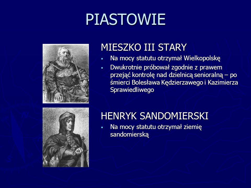PIASTOWIE MIESZKO III STARY Na mocy statutu otrzymał Wielkopolskę Dwukrotnie próbował zgodnie z prawem przejąć kontrolę nad dzielnicą senioralną – po