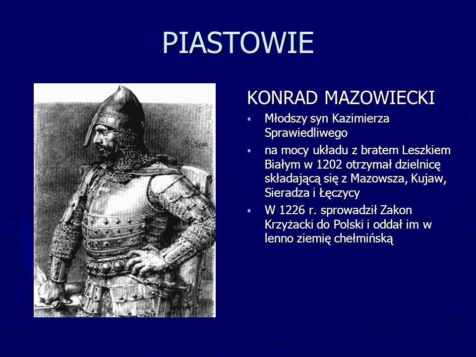 PIASTOWIE KONRAD MAZOWIECKI Młodszy syn Kazimierza Sprawiedliwego na mocy układu z bratem Leszkiem Białym w 1202 otrzymał dzielnicę składającą się z M