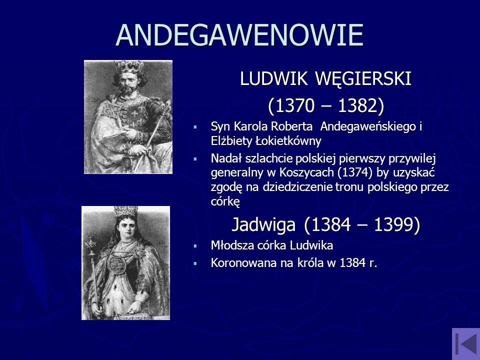ANDEGAWENOWIE LUDWIK WĘGIERSKI (1370 – 1382) Syn Karola Roberta Andegaweńskiego i Elżbiety Łokietkówny Nadał szlachcie polskiej pierwszy przywilej gen