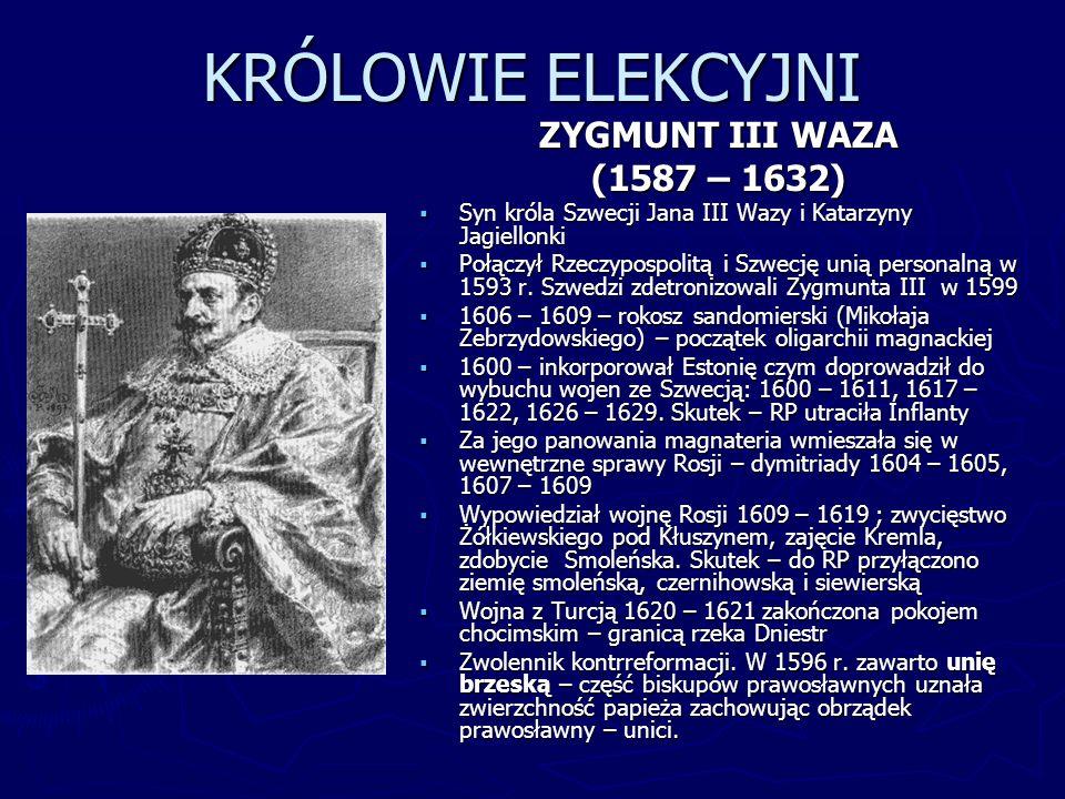 KRÓLOWIE ELEKCYJNI ZYGMUNT III WAZA (1587 – 1632) Syn króla Szwecji Jana III Wazy i Katarzyny Jagiellonki Połączył Rzeczypospolitą i Szwecję unią pers