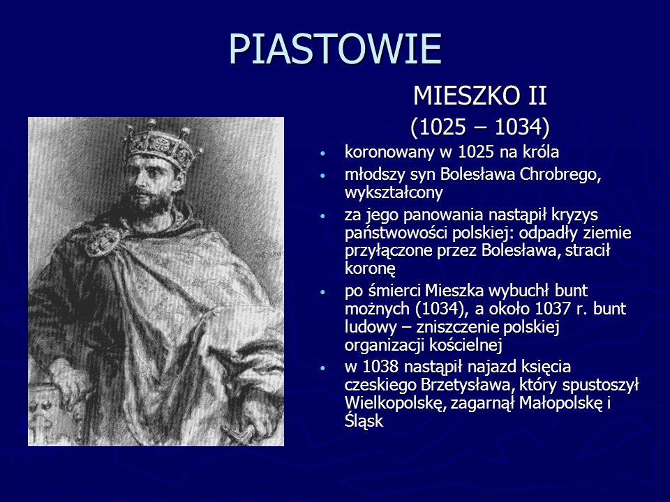 PIASTOWIE MIESZKO II (1025 – 1034) koronowany w 1025 na króla młodszy syn Bolesława Chrobrego, wykształcony za jego panowania nastąpił kryzys państwow
