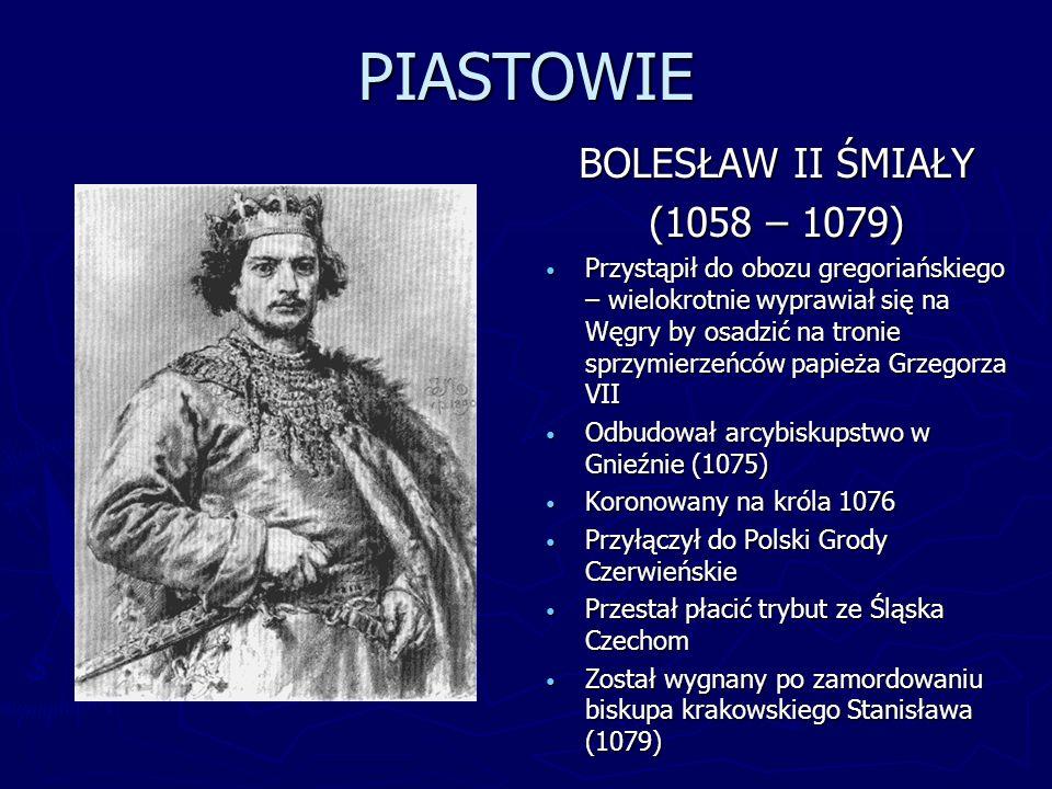 PIASTOWIE BOLESŁAW II ŚMIAŁY (1058 – 1079) Przystąpił do obozu gregoriańskiego – wielokrotnie wyprawiał się na Węgry by osadzić na tronie sprzymierzeń