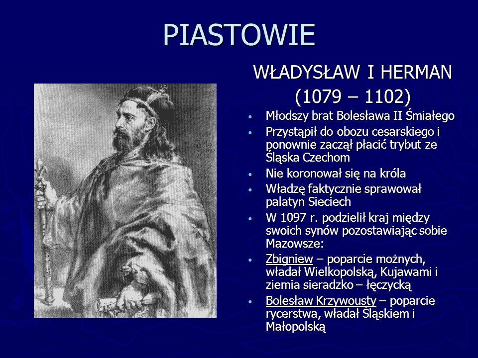 PIASTOWIE BOLESŁAW III KRZYWOUSTY (1102 – 1138) Po śmierci ojca pokonał brata Zbigniewa i zjednoczył kraj Powstrzymał najazd cesarza Henryka V Przyłączył Pomorze Gdańskie 1116-1119 Podporządkował sobie Pomorze Zachodnie 1121-1222 – książę Warcisław złożył mu hołd lenny Na zjeździe w Merseburgu złożył hołd lenny cesarzowi Lotarowi III w zamian za pełną suwerenność polskiej organizacji kościelnej W 1138 ogłosił statut, w którym podzielił kraj pomiędzy swoich synów i ustanowił zasadę senioratu i pryncypatu – statut zapoczątkował okres rozbicia dzielnicowego