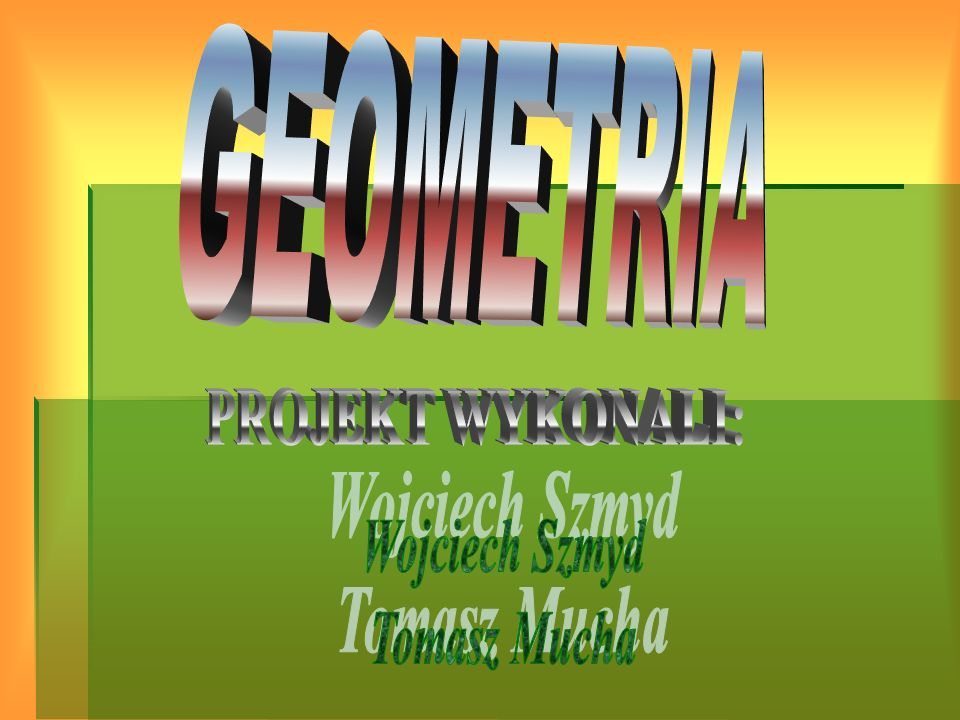 GEOMETRIA Geometria powstała w starożytności.