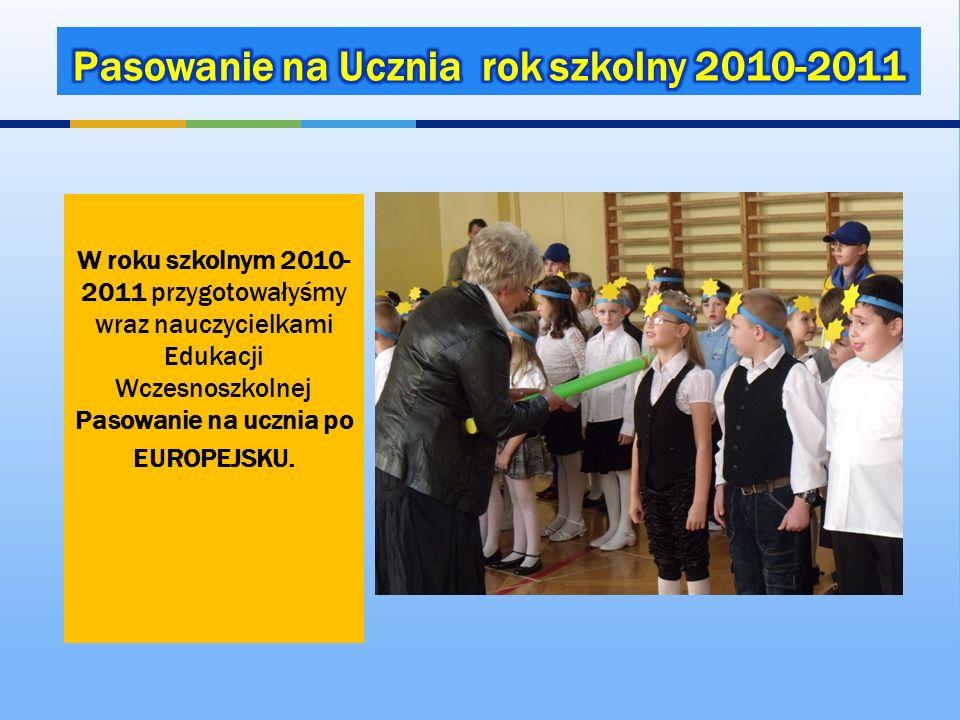 W roku szkolnym 2010- 2011 przygotowałyśmy wraz nauczycielkami Edukacji Wczesnoszkolnej Pasowanie na ucznia po EUROPEJSKU.