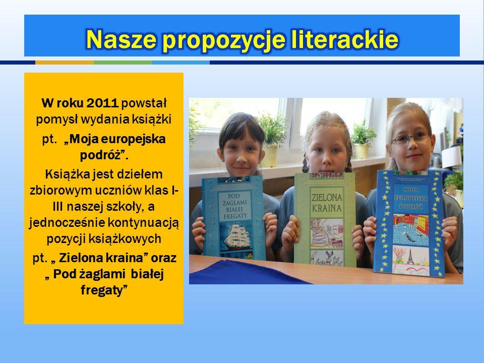 W roku 2011 powstał pomysł wydania książki pt. Moja europejska podróż. Książka jest dziełem zbiorowym uczniów klas I- III naszej szkoły, a jednocześni