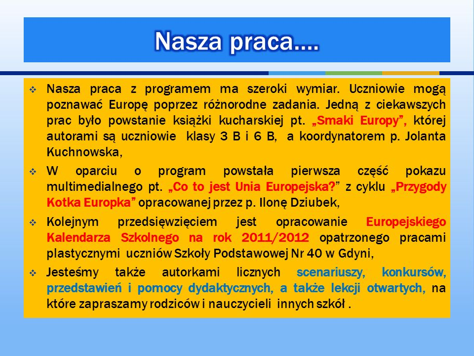 Nasza praca z programem ma szeroki wymiar. Uczniowie mogą poznawać Europę poprzez różnorodne zadania. Jedną z ciekawszych prac było powstanie książki