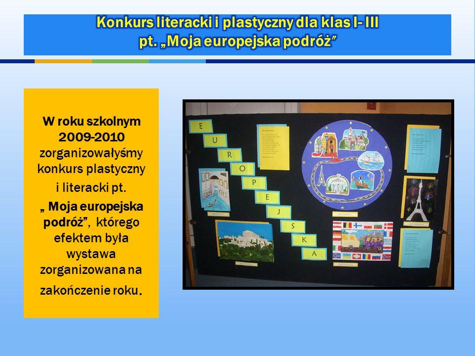W roku szkolnym 2009-2010 zorganizowałyśmy konkurs plastyczny i literacki pt. Moja europejska podróż, którego efektem była wystawa zorganizowana na za