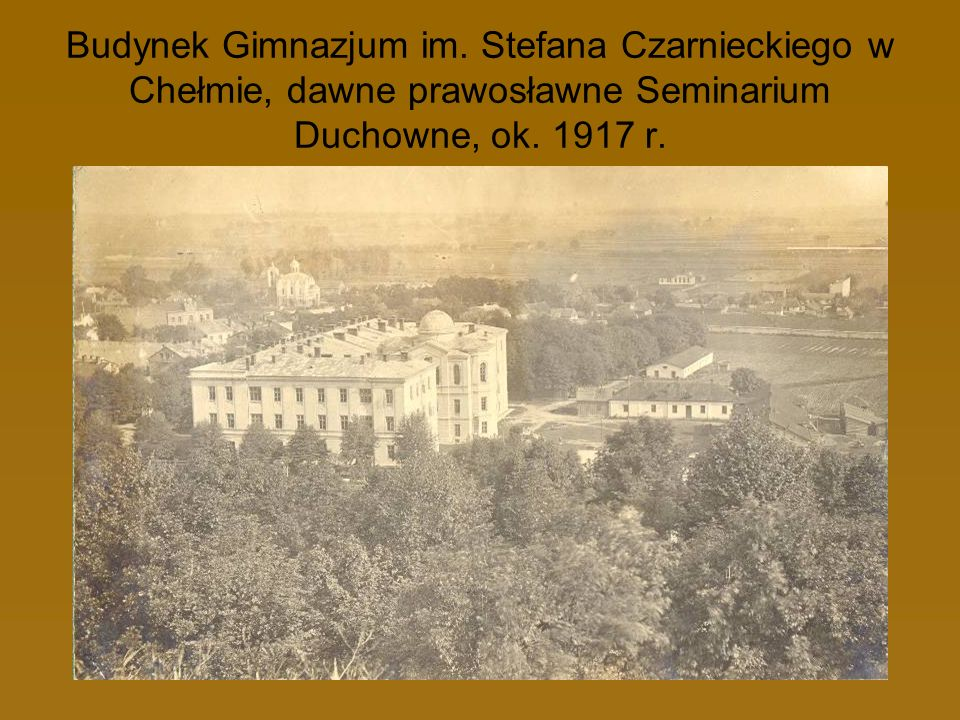 Budynek Gimnazjum im. Stefana Czarnieckiego w Chełmie, dawne prawosławne Seminarium Duchowne, ok. 1917 r.