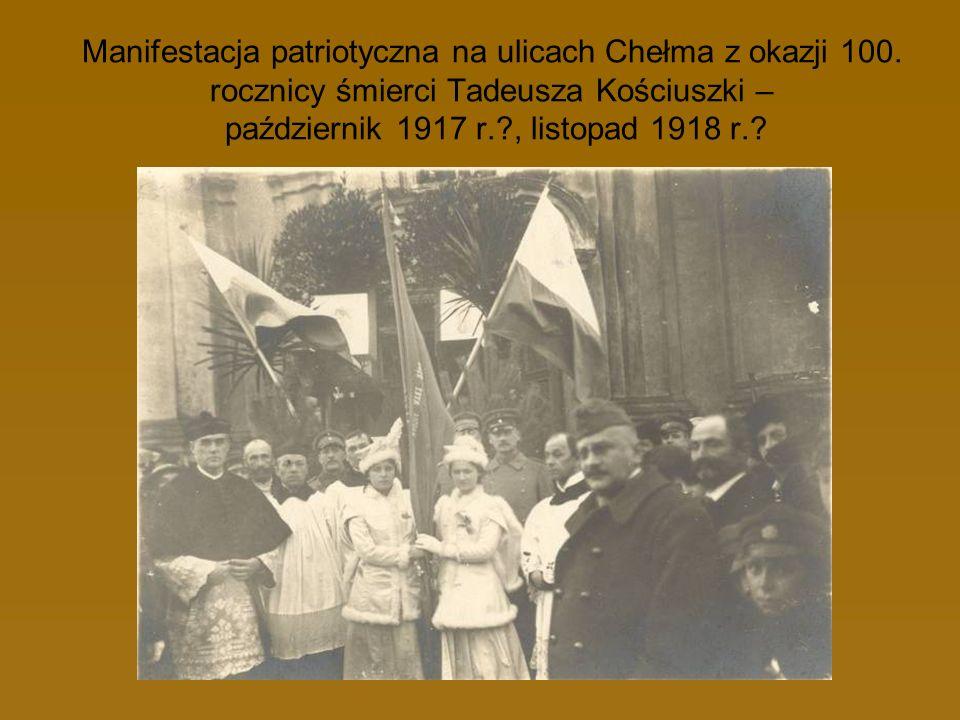 Manifestacja patriotyczna na ulicach Chełma z okazji 100. rocznicy śmierci Tadeusza Kościuszki – październik 1917 r.?, listopad 1918 r.?