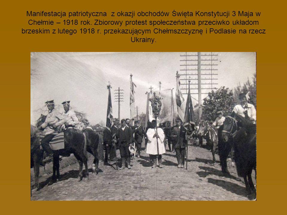 Manifestacja patriotyczna z okazji obchodów Święta Konstytucji 3 Maja w Chełmie – 1918 rok. Zbiorowy protest społeczeństwa przeciwko układom brzeskim