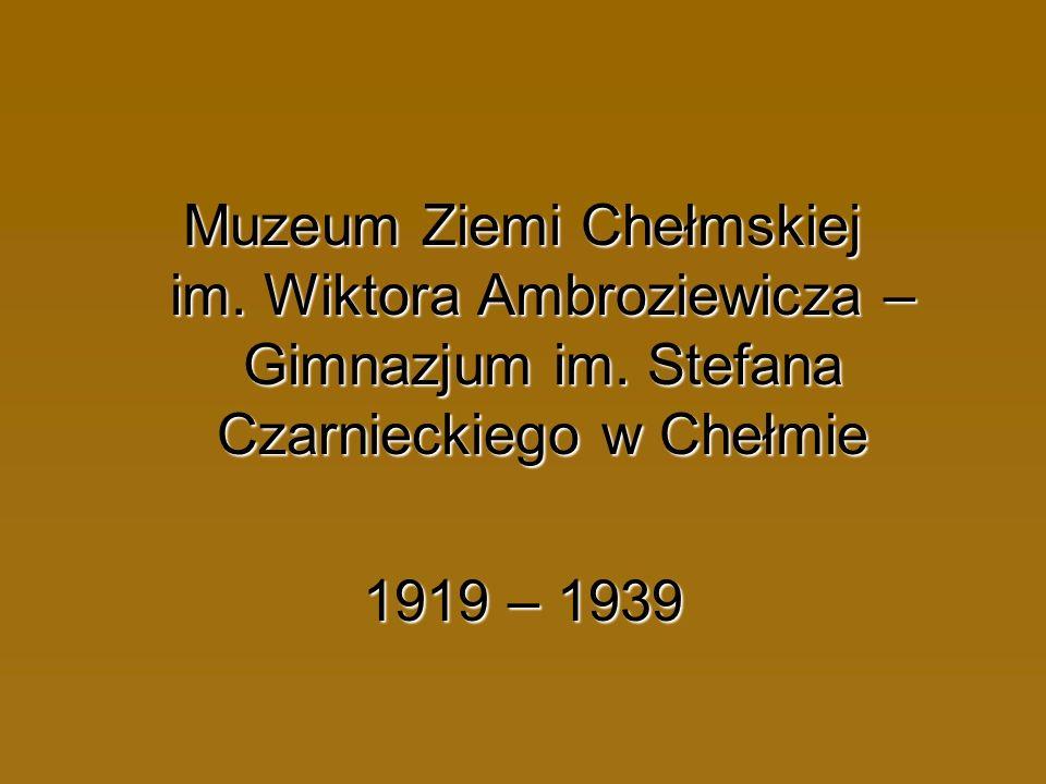 Muzeum Ziemi Chełmskiej im. Wiktora Ambroziewicza – Gimnazjum im. Stefana Czarnieckiego w Chełmie 1919 – 1939